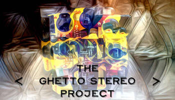 The Ghetto Stereo Project - By Mark Lobo